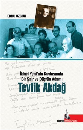 Tevfik Akdağ; İkinci Yeni'nin Kuytusunda Bir Şair ve Düş/ün Adamı