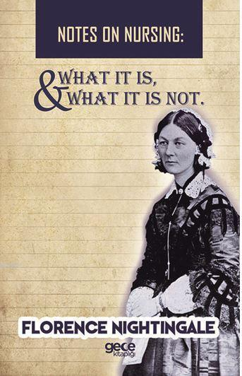 Notes On Nursing - What It Is, And What It Is Not; Florence Nightingale