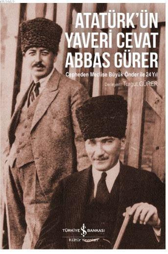 Atatürk'ün Yaveri Cevat Abbas Gürer; Cepheden Meclise Büyük Önder ile 24 Yıl