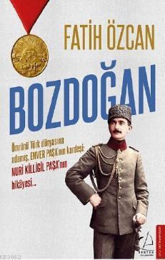 Bozdoğan; Ömrünü Türk dünyasına adamış, Enver Paşa'nın kardeşi: Nuri Killigil Paşa'nın hikâyesi...