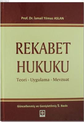 Rekabet Hukuku; Teori - Uygulama - Mevzuat
