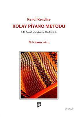 Kendi Kendine Kolay Piyano Metodu; Eşlik Yapmak İçin İhtiyacınız Olan Bilgilerle