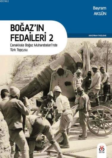 Boğaz'ın Fedaileri 2; Çanakkale Boğaz Muharebeleri'nde Türk Topçusu