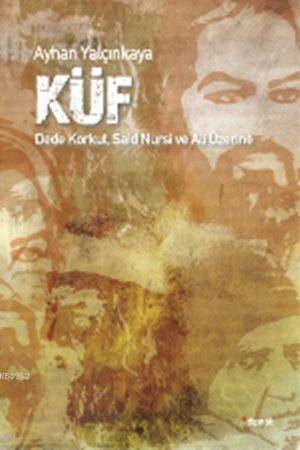 Küf; Dede Korkut, Said Nursi ve Ali Üzerine