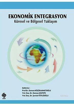 Ekonomik Entegrasyon; Küresel ve Bölgesel Yaklaşım
