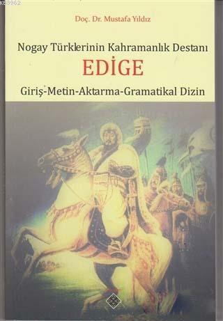 Nogay Türklerinin Kahramanlık Destanı Edige; Giriş - Metin - Aktarma - Gramatikal Dizin