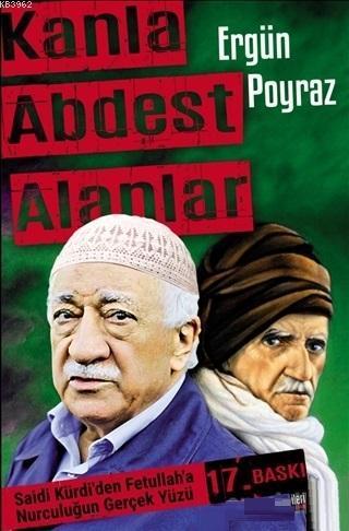 Kanla Abdest Alanlar; Saidi Kürdi'den Fetullah'a Nurculuğun Gerçek Yüzü