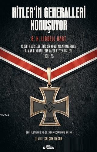 Hitler'in Generalleri Konuşuyor; Askeri Hadiselere İlişkin Kendi Anlatımlarıyla Alman Generallerin Zafer ve Yenilgileri 1939-45