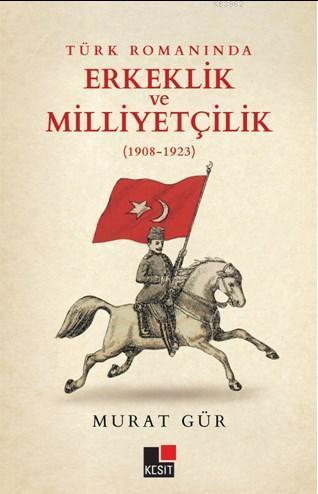 Türk Romanında Erkeklik ve Milliyetçilik