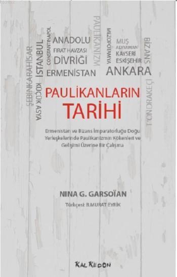 Paulikanların Tarihi - Ermenistan ve Bizans İmparatorluğu Doğu Yerleşkelerinde; Paulikanizmin Kökenleri ve Gelişimi Üzerine Bir Çalışma