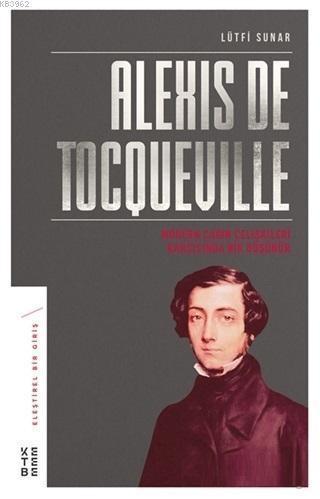 Alexis de Tocqueville; Modern Çağın Çelişkileri Karşısında Bir Düşünür