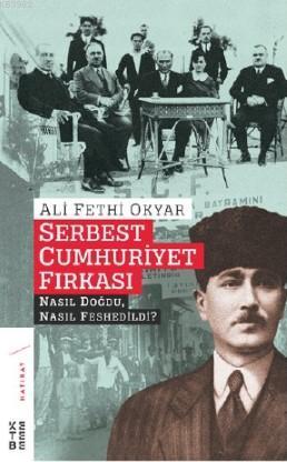 Serbest Cumhuriyet Fırkası; Nasıl Doğdu, Nasıl Feshedildi?