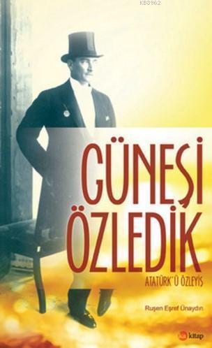 Güneşi Özledik; Atatürk'ü Özleyiş