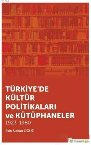 Türkiye'de Kültür Politikaları ve Kütüphaneler; 1923 - 1980