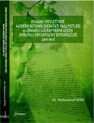 Osmanlı Devleti'nde Modern Botanik (Nebatat) Faaliyetleri ve Osmanlı Coğrafyasını Gezen Avrupalı; Oryantalist Botanikçiler (1839-1923)
