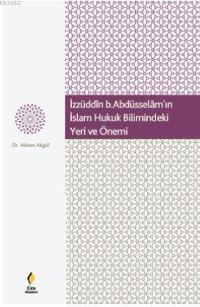 İzzüdin b.Abdüsselâm'ın  İslam Hukuk Bilimindeki Yeri  ve Önemi