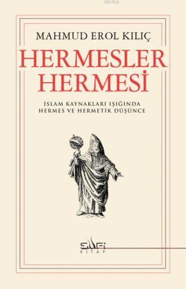 Hermesler Hermesi; İslam Kaynakları Işığında Hermes ve Hermetik Düşünce