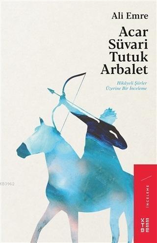 Acar Süvari Tutuk Arbalet; Hikayeli Şiirler Üzerine Bir İnceleme