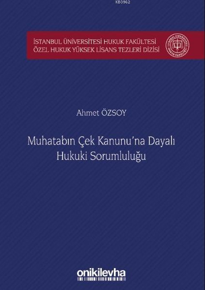 Muhatabın Çek Kanunu'na Dayalı Hukuki Sorumluluğu İstanbul Üniversitesi Hukuk Fakültesi; Özel Hukuk Yüksek Lisans Tezleri Dizisi No: 39