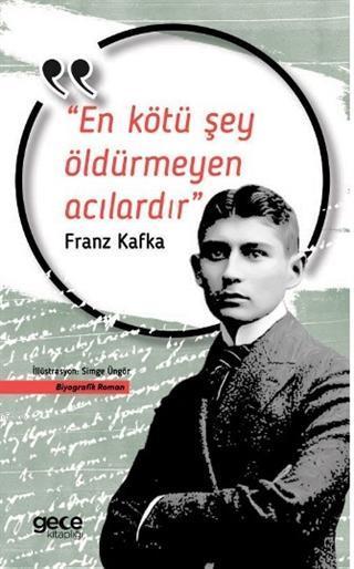 En Kötü Şey Öldürmeyen Acılardır; Franz Kafka