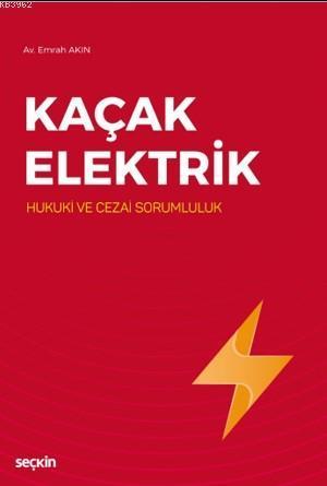 Kaçak Elektrik; (Hukuki ve Cezai Sorumluluk)