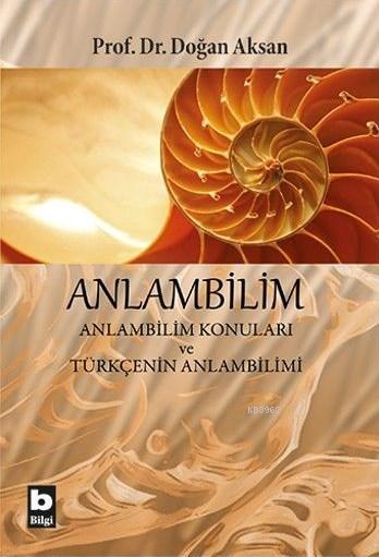 Anlambilim; Anlambilim Konuları ve Türkçenin Anlambilimi