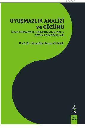 Uyuşmazlık Analizi ve Çözümü; İnsan Uyuşmazlıklarının Kaynakları ve Çözüm Paradigmaları