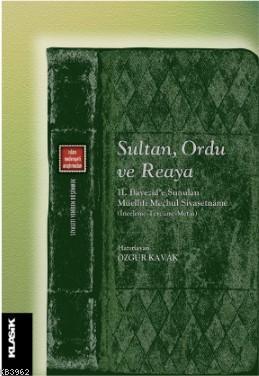 Sultan, Ordu ve Reaya; II. Bayezid'e Sunulan Müellifi Meçhul Siyasetnâme