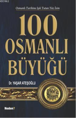100 Osmanlı Büyüğü; Osmanlı Tarihine Işık Tutan Yüz İsim