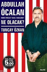 Abdullah Öcalan; Neden Verildi? Nasıl Yakalandı? Ne Olacak?