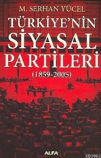 Türkiye'nin Siyasal Partileri; (1859-2005)