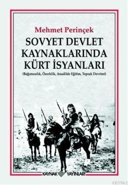 Sovyet Devlet Kaynaklarında Kürt İsyanları; (Bağımsızlık, Özerklik, Anadilde Eğitim, Toprak Devrimi)
