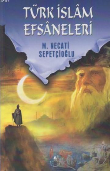 Türk İslam Efsaneleri; Bir Büyülü Dünya ki