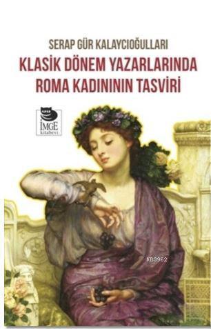 Klasik Dönem Yazarlarında Roma Kadının Tasviri