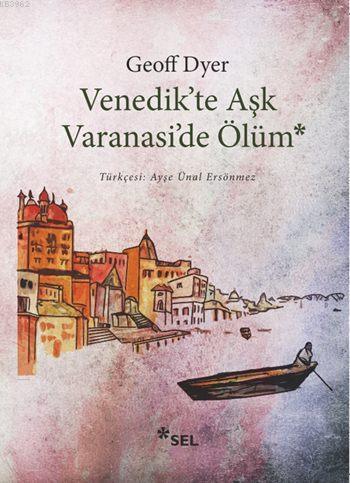 Venedik'te Aşk Varanasi'de Ölüm