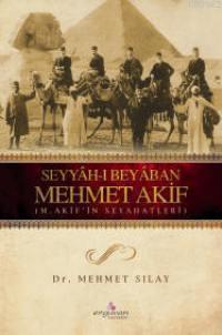 Seyyah-ı Beyaban Mehmet Akif & M. Akif'in Seyahatleri