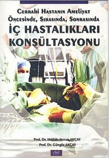 İç Hastalıkları Konsültasyonu; Cerrahi Hastanın Ameliyat Öncesinde,Sırasında,Sonrasında