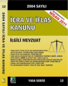 2004 Sayılı İcra ve İflas Kanunu İlgili Mevzuat; (Yasa Serisi 12)