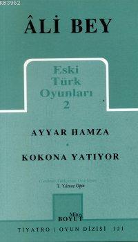 Eski Türk Oyunları 2; Ayyar Hamza, Kokona Yatıyor