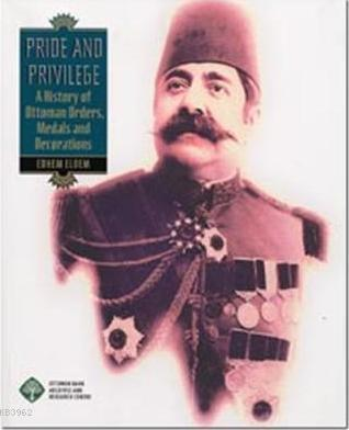 Pride And Privilege; A History Of Ottoman Orders, Medals And Decorations