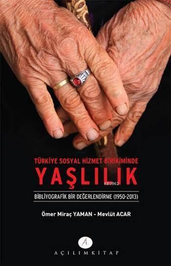Türkiye Sosyal Hizmet Birikiminde Yaşlılık; Bibliyografik Bir Değerlendirme (1950-2013)