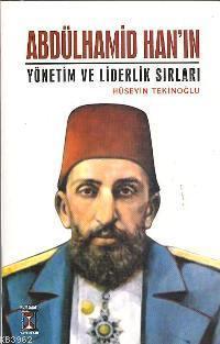 Abdülhamid Han'ın; Yönetim ve Liderlik Sırları