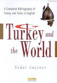 Turkey And The World; A Complete Bibliography Of Turkey And Turks İn English
