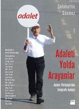 Adaleti Yolda Arayanlar; Adalet Yürüyüşü'nün Fotoğraflı Öyküsü