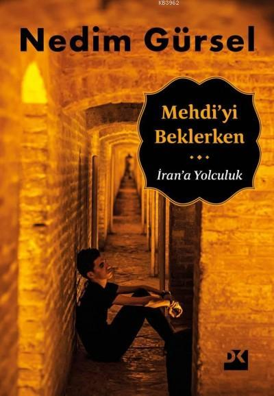 Mehdi'yi Beklerken; İran'a Yolculuk
