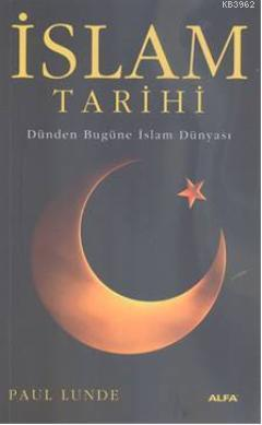 İslam Tarihi; Dünden Bugüne İslam Dünyası