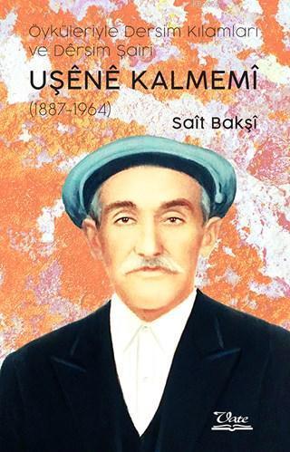 Öyküleriyle Dersim Kılamları ve Dêrsim Şairi Uşene Kalmemi (1887 - 1964)