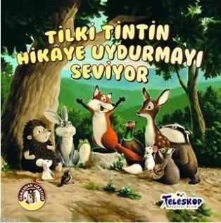 Tilki Tintin Hikaye Uydurmayı Seviyor - Ormandan Hikayeler