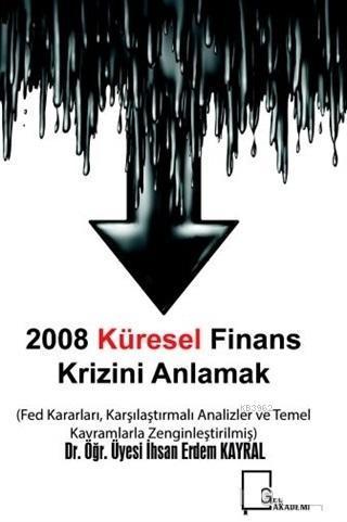 2008 Küresel Finans Krizini Anlamak; Fed Kararları Karşılaştırmalı Analizler ve Temel Kavramlarla Zenginleştirilmiş