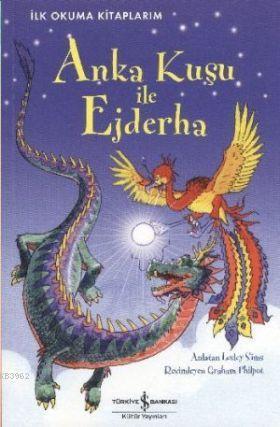 İlk Okuma Kitaplarım - Anka Kuşu ile Ejderha